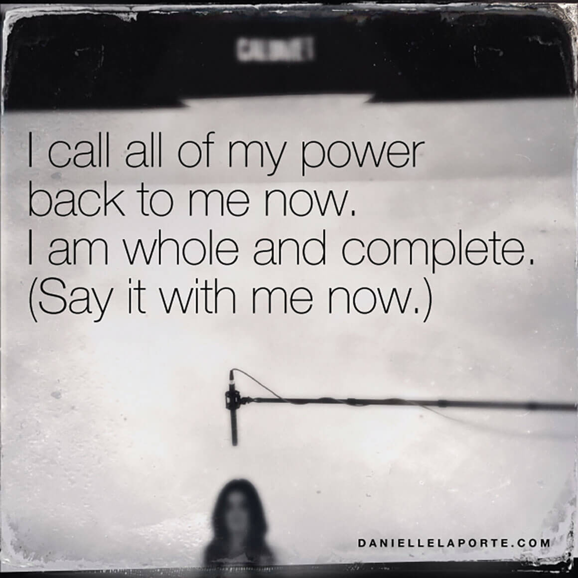 I call all of my power back to me now. I am whole and complete. (Say it with me now.)