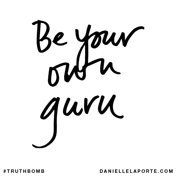 Be your own guru.