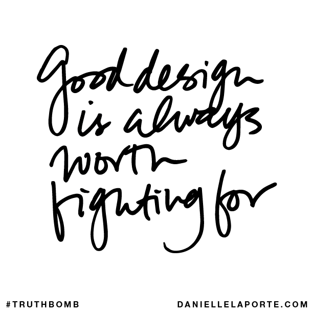 Good design is always worth fighting for.