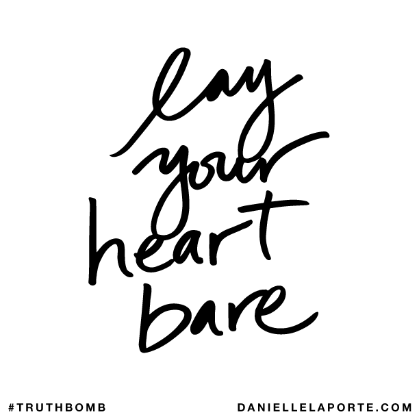 Lay your heart bare.