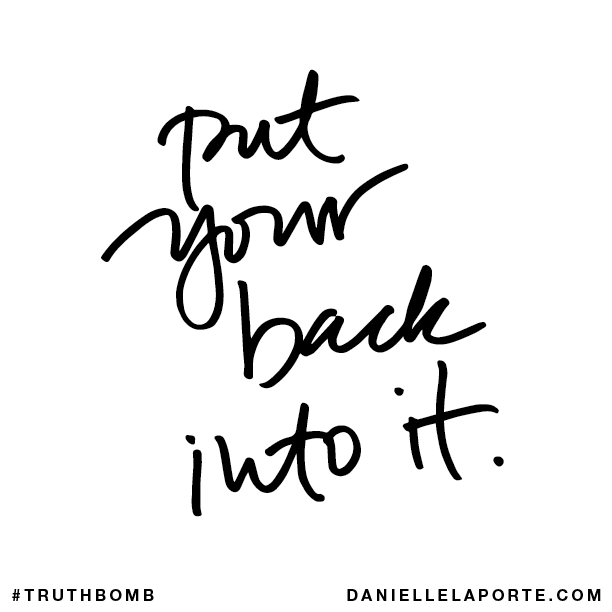 Put your back into it.