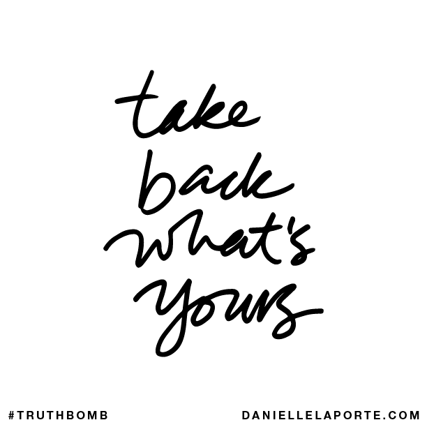 Take back what's yours.