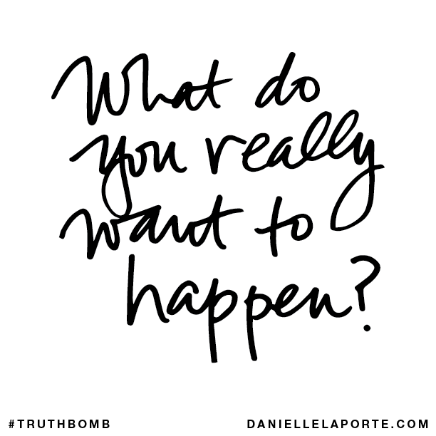 What do you really want to happen?