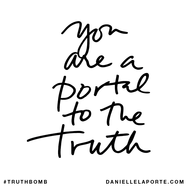 You are a portal to the truth.