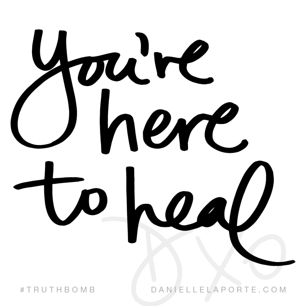 You're here to heal.