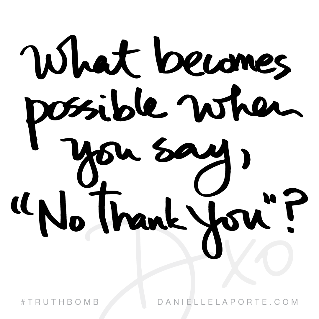 """What becomes possible when you say, """"No thank you""""?"""