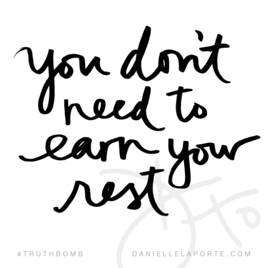 You don't need to earn your rest